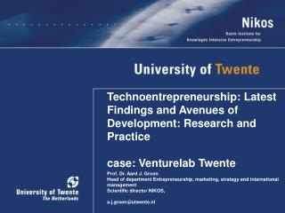Technoentrepreneurship: Latest Findings and Avenues of Development: Research and Practice  case: Venturelab Twente