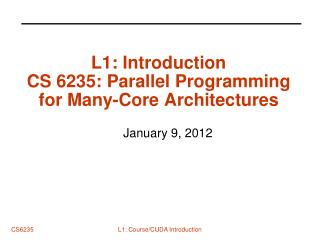 L1: Introduction  CS 6235: Parallel Programming for Many-Core Architectures