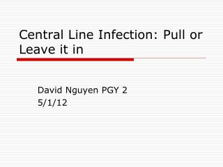 Central Line Infection: Pull or Leave it in