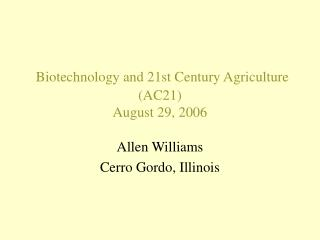 Biotechnology and 21st Century Agriculture AC21 August 29, 2006