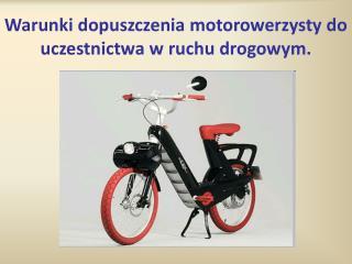 Warunki dopuszczenia motorowerzysty do uczestnictwa w ruchu drogowym.