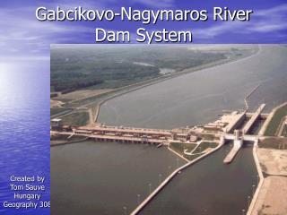 Gabcikovo-Nagymaros River Dam System