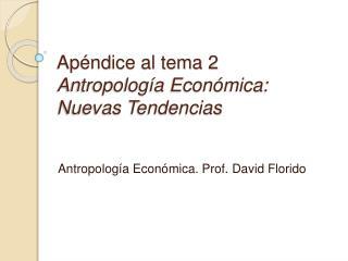 Ap ndice al tema 2 Antropolog a Econ mica: Nuevas Tendencias