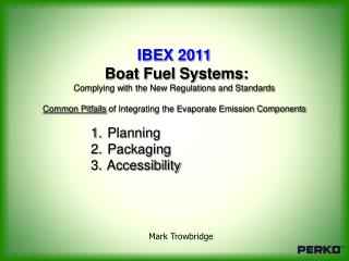 IBEX 2011  Boat Fuel Systems:  Complying with the New Regulations and Standards  Common Pitfalls of Integrating the Evap