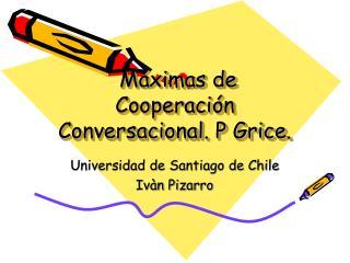 M ximas de  Cooperaci n Conversacional. P Grice.