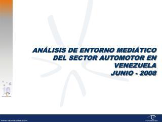 AN LISIS DE ENTORNO MEDI TICO  DEL SECTOR AUTOMOTOR EN VENEZUELA JUNIO - 2008