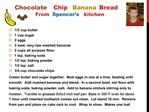 Chocolate Chip Banana Bread      From Spencer s kitchen