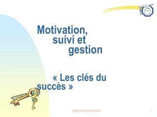 Motivation,  suivi et   gestion      Les cl s du succ s