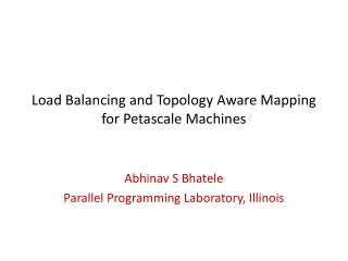 Load Balancing and Topology Aware Mapping for Petascale Machines