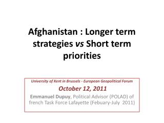 Afghanistan : Longer term strategies vs Short term priorities