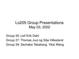 Lo205 Group Presentations May 03, 2002