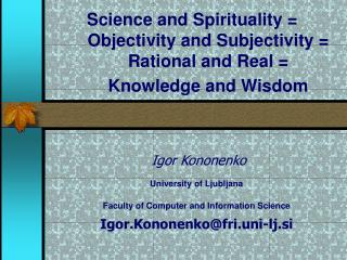 Science and Spirituality  Objectivity and Subjectivity  Rational and Real      Knowledge and Wisdom