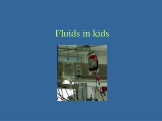 Fluids in kids