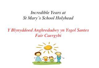 Incredible Years at St Mary s School Holyhead  Y Blynyddoed Anghredadwy yn Ysgol Santes Fair Caergybi