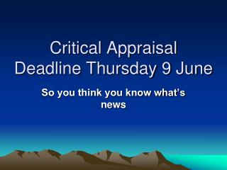 Critical Appraisal  Deadline Thursday 9 June