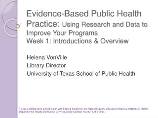 Evidence-Based Public Health Practice: Using Research and Data to Improve Your Programs Week 1: Introductions  Overview