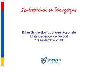 Bilan de l action publique r gionale Etats G n raux de l export 30 septembre 2010