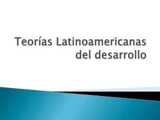 Teor as Latinoamericanas del desarrollo