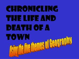 Chronicling the Life and death of a Town