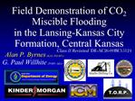 Field Demonstration of CO2 Miscible Flooding  in the Lansing-Kansas City Formation, Central Kansas