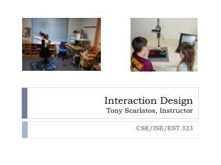 Interaction Design Tony Scarlatos, Instructor