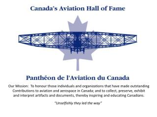 Our Mission:  To honour those individuals and organizations that have made outstanding Contributions to aviation and aer