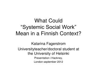 What Could   Systemic Social Work   Mean in a Finnish Context