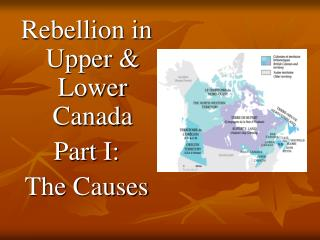 Rebellion in Upper  Lower Canada Part I: The Causes
