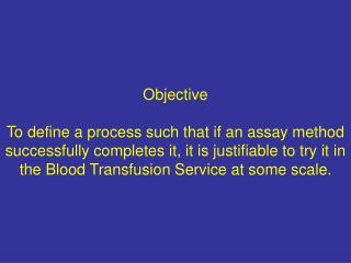 Objective  To define a process such that if an assay method successfully completes it, it is justifiable to try it in th