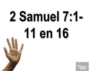 2 Samuel 7:1-   11 en 16
