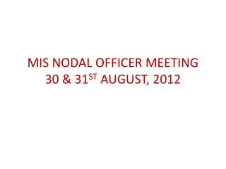 MIS NODAL OFFICER MEETING 30  31ST AUGUST, 2012