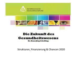 Strukturen, Finanzierung  Strukturen, Finanzierung  Chancen 2020