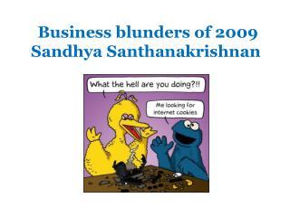 Business blunders of 2009 Sandhya Santhanakrishnan