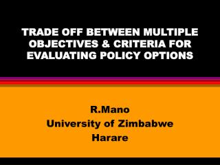 TRADE OFF BETWEEN MULTIPLE OBJECTIVES  CRITERIA FOR EVALUATING POLICY OPTIONS