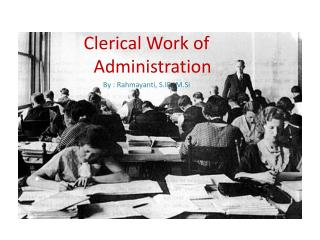 Clerical Work of Administration By : Rahmayanti, S.IP., M.Si