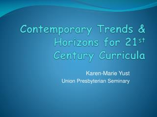 Contemporary Trends  Horizons for 21st Century Curricula