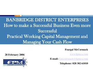 BANBRIDGE DISTRICT ENTERPRISES How to make a Successful Business Even more Successful  Practical Working Capital Managem