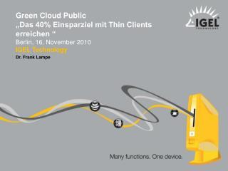 Green Cloud Public  Das 40 Einsparziel mit Thin Clients erreichen   Berlin, 16. November 2010