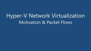 Hyper-V Network Virtualization Motivation  Packet Flows