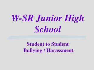 W-SR Junior High School  Student to Student  Bullying
