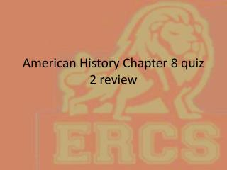 American History Chapter 8 quiz 2 review