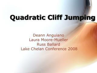 Quadratic Cliff Jumping