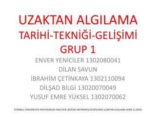 UZAKTAN ALGILAMA   TARIHI-TEKNIGI-GELISIMI  GRUP 1