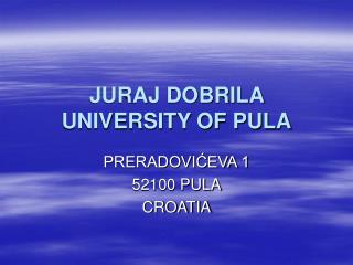 JURAJ DOBRILA UNIVERSITY OF PULA