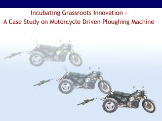 Incubating Grassroots Innovation -   A Case Study on Motorcycle Driven Ploughing Machine