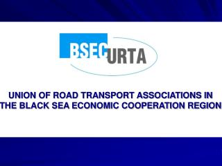 UNION OF ROAD TRANSPORT ASSOCIATIONS IN  THE BLACK SEA ECONOMIC COOPERATION REGION