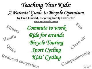 Teaching Your Kids:   A Parents Guide to Bicycle Operation by Fred Oswald, Bicycling Safety Instructor cycle-safety