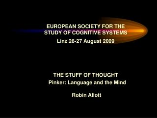 EUROPEAN SOCIETY FOR THE STUDY OF COGNITIVE SYSTEMS  Linz 26-27 August 2009     THE STUFF OF THOUGHT