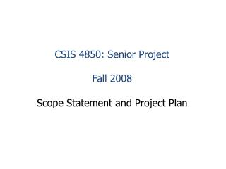 CSIS 4850: Senior Project  Fall 2008  Scope Statement and Project Plan