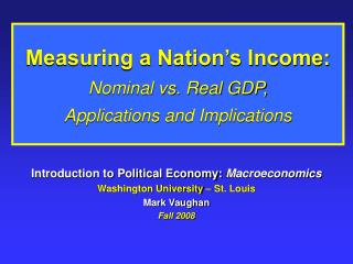 Measuring a Nation s Income: Nominal vs. Real GDP,  Applications and Implications